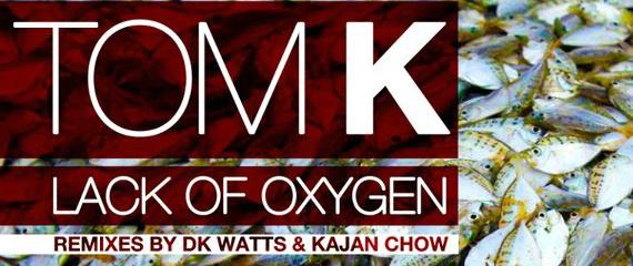 Tom K – Lack of Oxygen (Kajan Chow Remix)