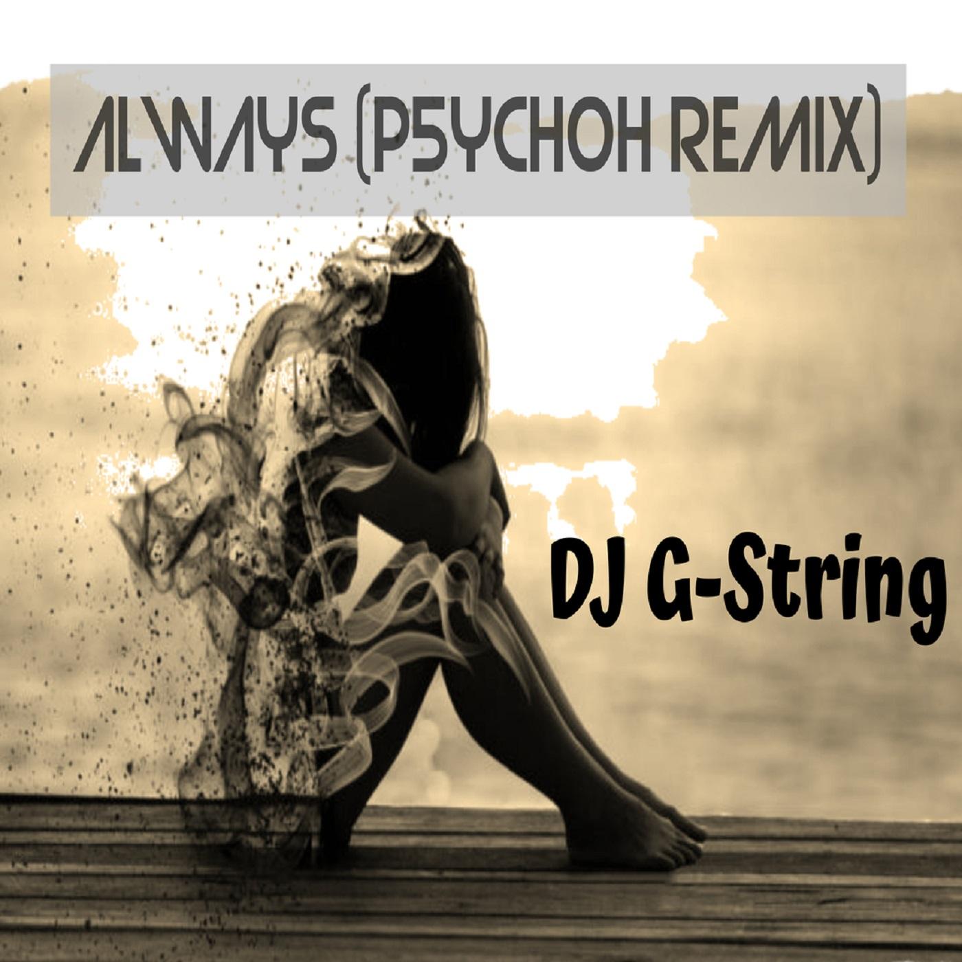 LISTEN! Always (PSYCHOH Remix) – DJ G-String